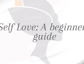 Self love: A beginner's guide